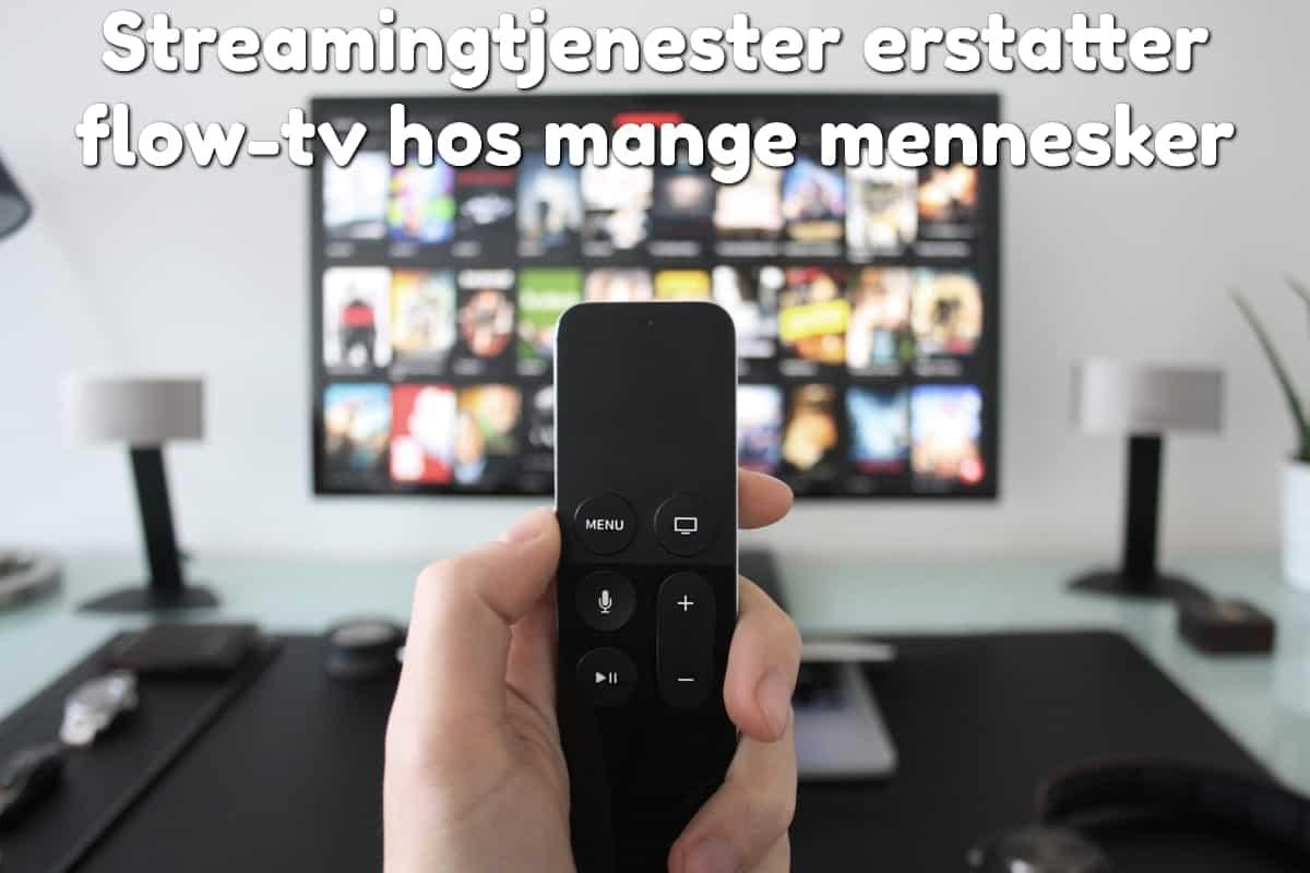 Streamingtjenester erstatter flow-tv hos mange mennesker