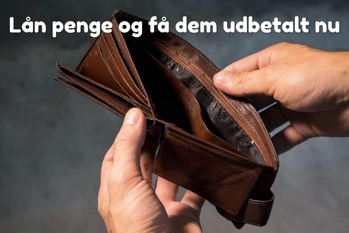 Lån penge og få dem udbetalt nu